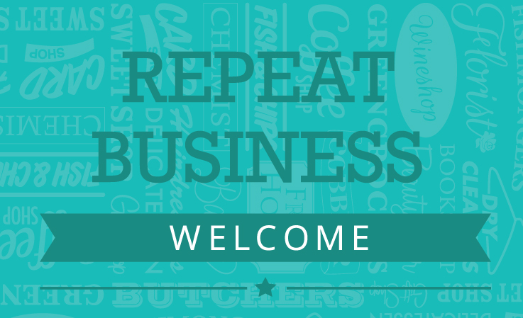 Repeat business welcome